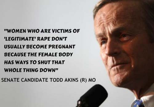 """Picture of Todd Akins with text: """"Women who are victims of legitimate rape don't often become pregnant because the female body has ways to shut that whole thing down - Senate Candidate Todd Akins"""""""